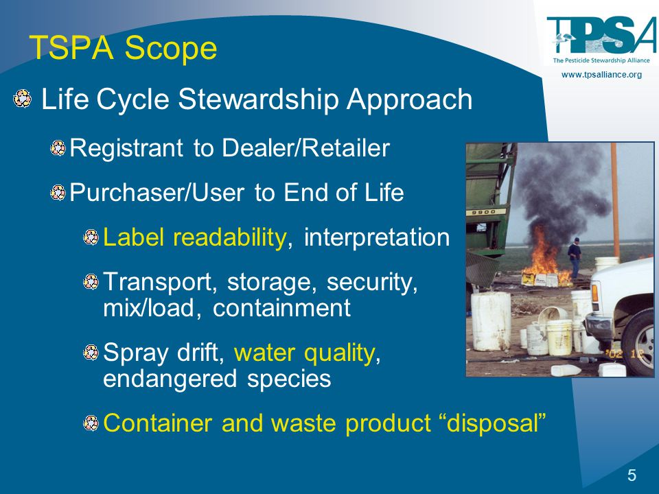 www.tpsalliance.org 5 TSPA Scope Life Cycle Stewardship Approach Registrant to Dealer/Retailer Purchaser/User to End of Life Label readability, interp