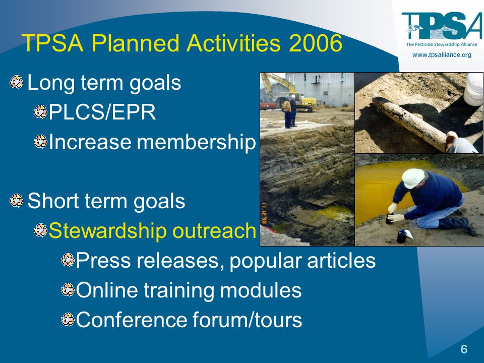 www.tpsalliance.org 6 TPSA Planned Activities 2006 Long term goals PLCS/EPR Increase membership Short term goals Stewardship outreach Press releases, popular articles Online training modules Conference forum/tours