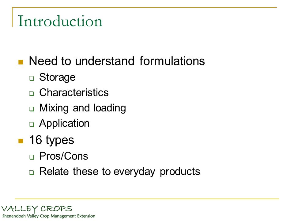 Introduction Need to understand formulations  Storage  Characteristics  Mixing and loading  Application 16 types  Pros/Cons  Relate these to eve