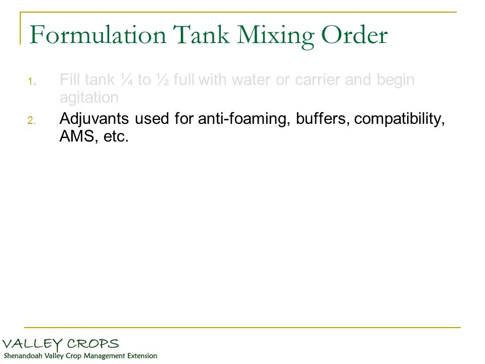 Formulation Tank Mixing Order 1. Fill tank ¼ to ½ full with water or carrier and begin agitation 2.
