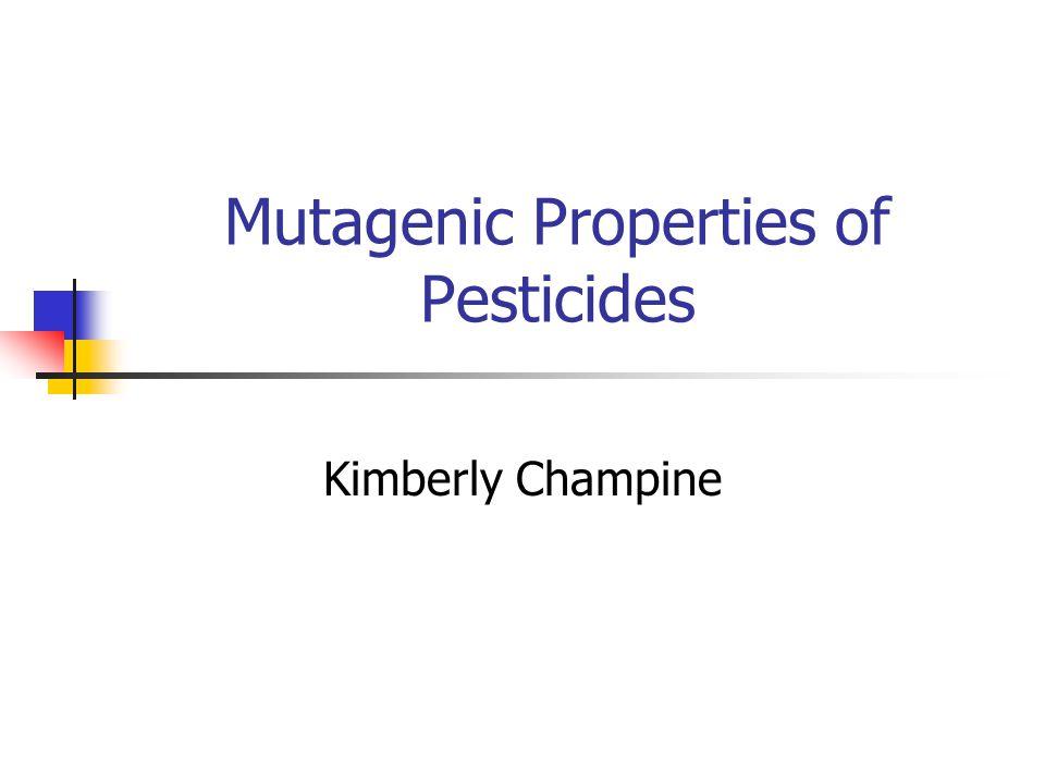 Mutagenic Properties of Pesticides Kimberly Champine
