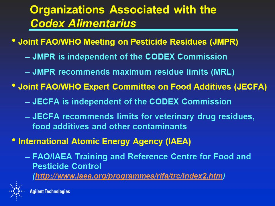 Organizations Associated with the Codex Alimentarius Joint FAO/WHO Meeting on Pesticide Residues (JMPR) –JMPR is independent of the CODEX Commission –