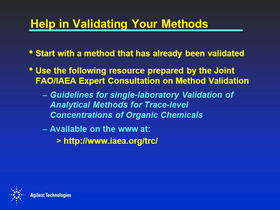 Help in Validating Your Methods Start with a method that has already been validated Use the following resource prepared by the Joint FAO/IAEA Expert C