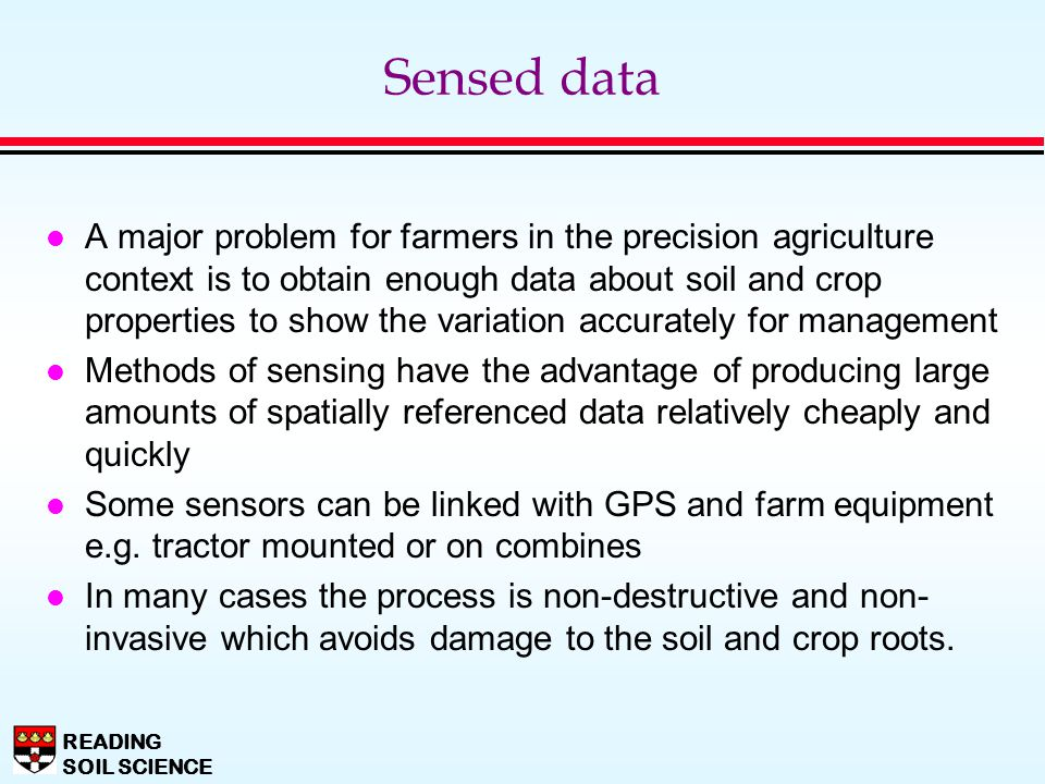 READING SOIL SCIENCE Sensed data l A major problem for farmers in the precision agriculture context is to obtain enough data about soil and crop prope