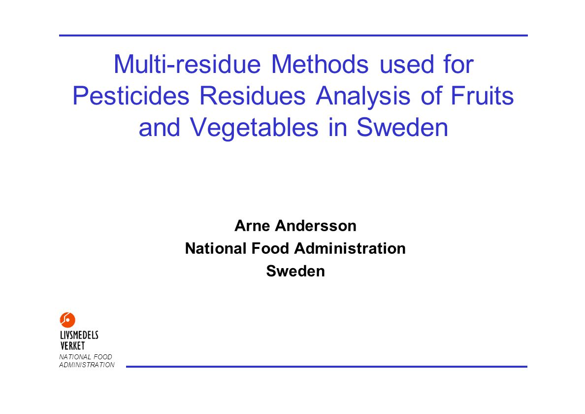 NATIONAL FOOD ADMINISTRATION Multi-residue Methods used for Pesticides Residues Analysis of Fruits and Vegetables in Sweden Arne Andersson National Food Administration Sweden