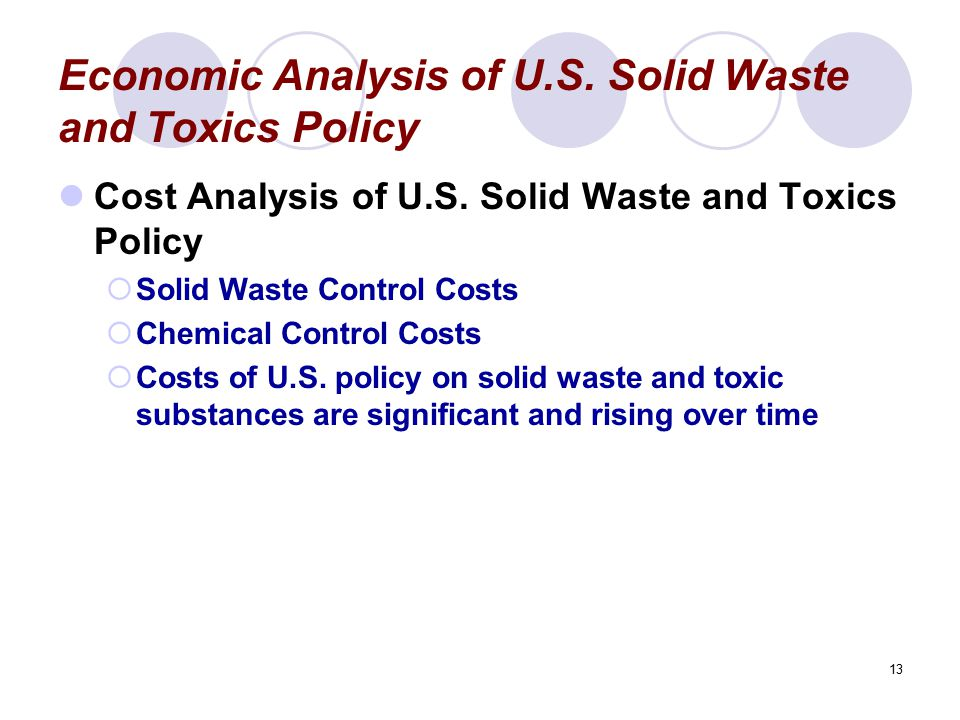 13 Economic Analysis of U.S. Solid Waste and Toxics Policy Cost Analysis of U.S.