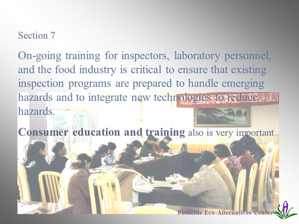 Section 7 On-going training for inspectors, laboratory personnel, and the food industry is critical to ensure that existing inspection programs are pr