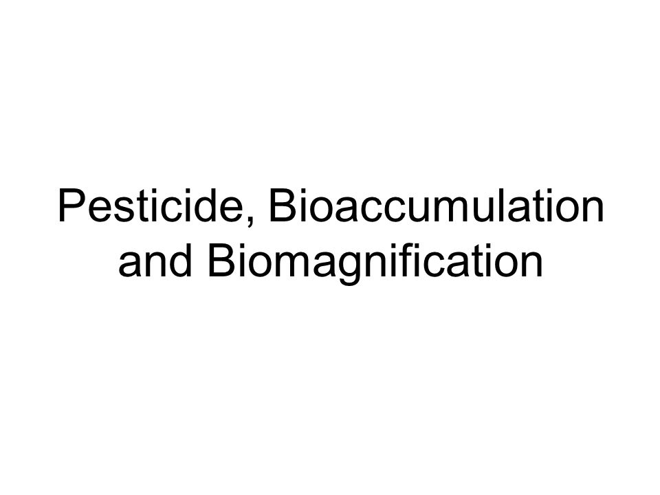 Pesticide, Bioaccumulation and Biomagnification