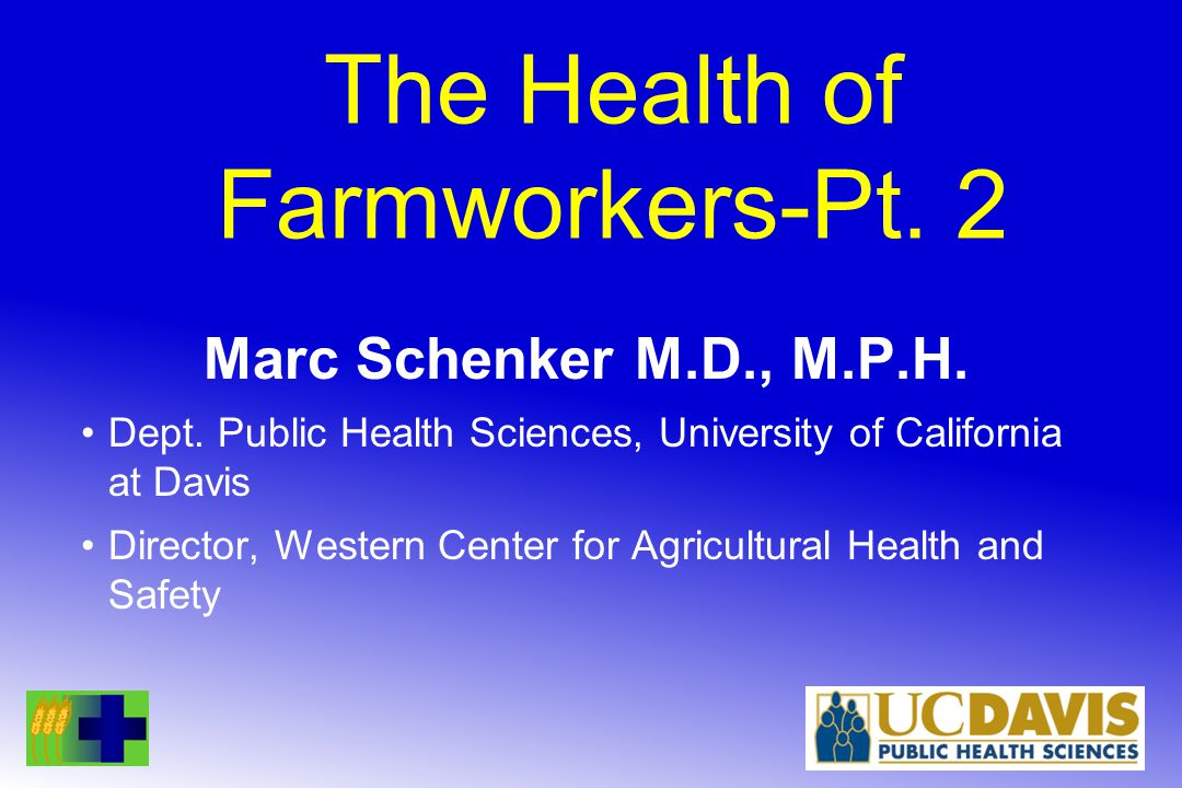 The Health of Farmworkers-Pt.2 Marc Schenker M.D., M.P.H.
