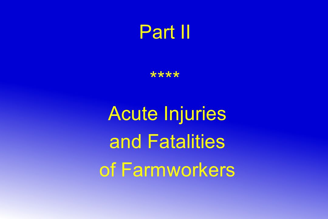 Part II **** Acute Injuries and Fatalities of Farmworkers
