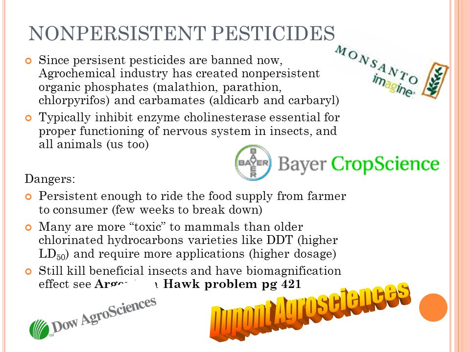 NONPERSISTENT PESTICIDES Since persisent pesticides are banned now, Agrochemical industry has created nonpersistent organic phosphates (malathion, par