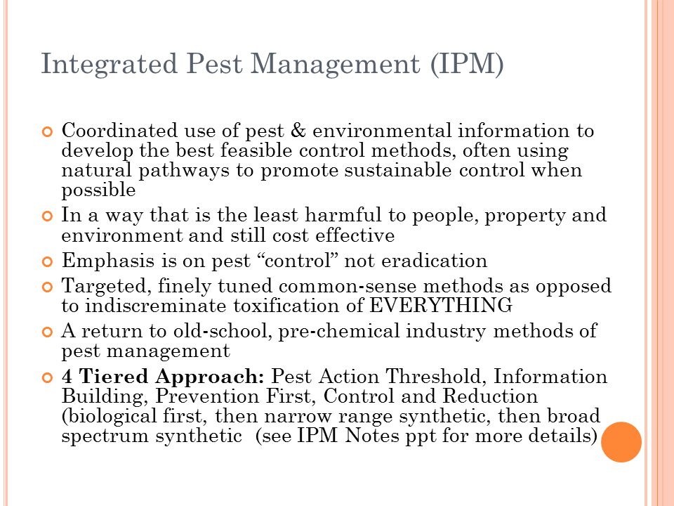 Integrated Pest Management (IPM) Coordinated use of pest & environmental information to develop the best feasible control methods, often using natural