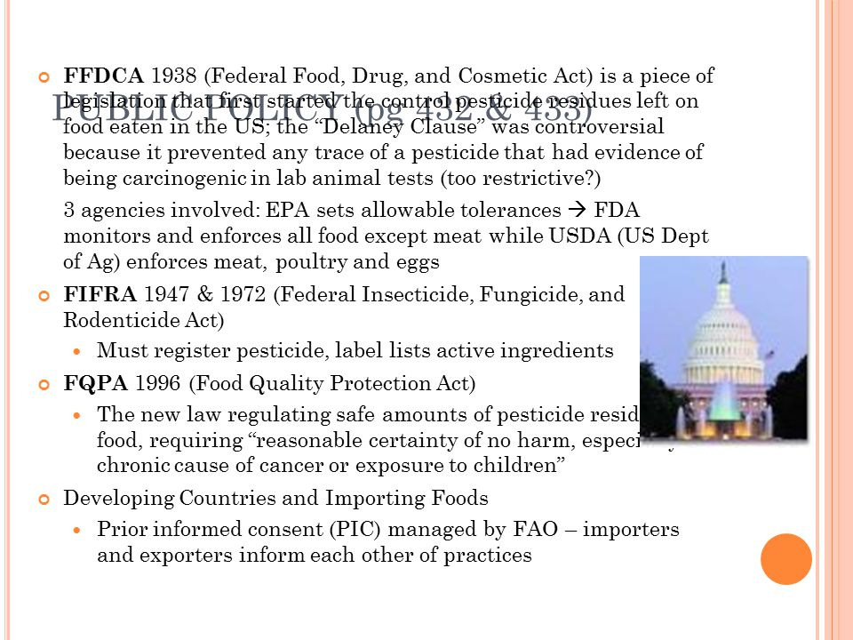 PUBLIC POLICY (pg 432 & 433) FFDCA 1938 (Federal Food, Drug, and Cosmetic Act) is a piece of legislation that first started the control pesticide resi