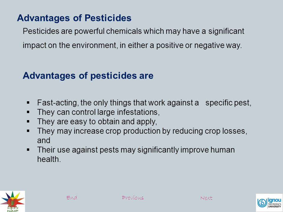 Advantages of Pesticides Pesticides are powerful chemicals which may have a significant impact on the environment, in either a positive or negative way.
