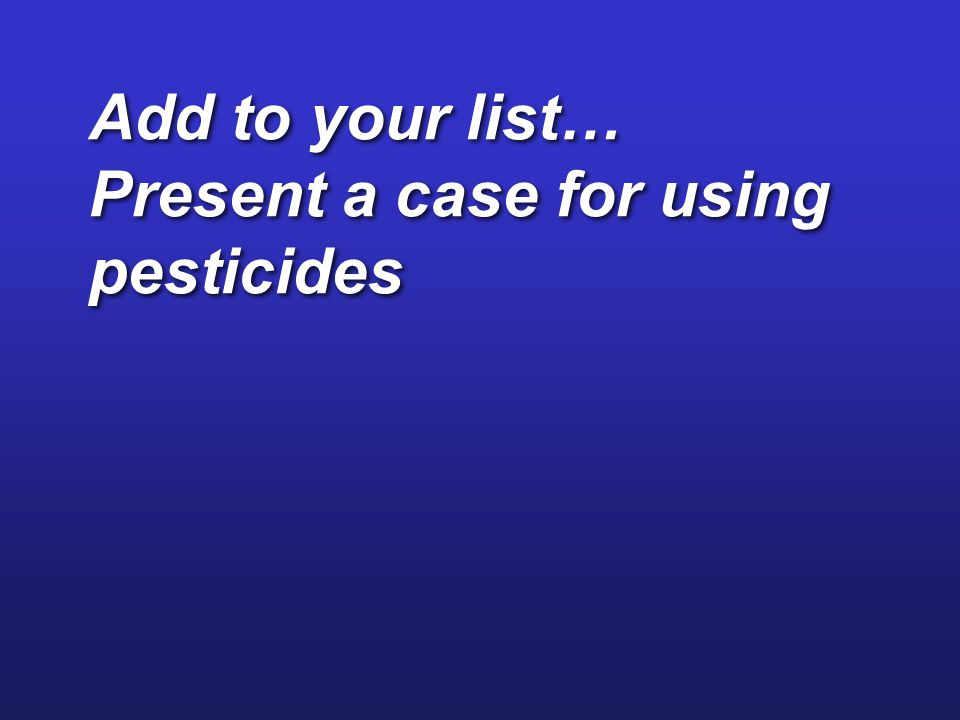 Add to your list… Present a case for using pesticides