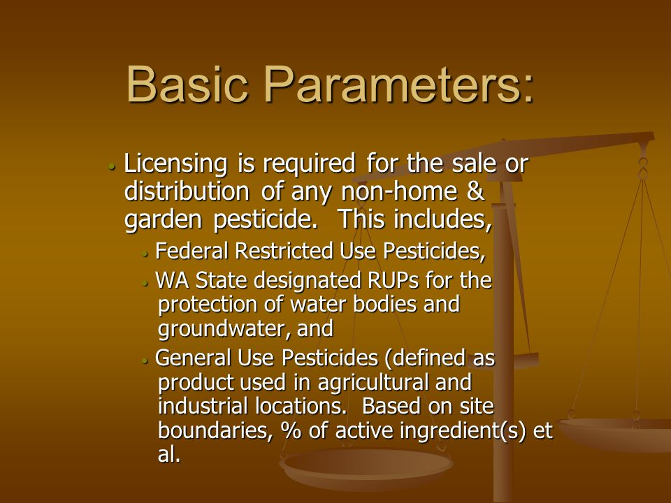 Basic Parameters: Licensing is required for the sale or distribution of any non-home & garden pesticide.