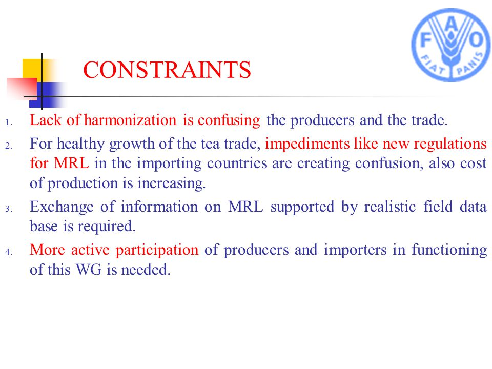 CONSTRAINTS 1. Lack of harmonization is confusing the producers and the trade.