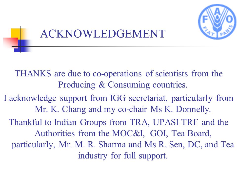 ACKNOWLEDGEMENT THANKS are due to co-operations of scientists from the Producing & Consuming countries.