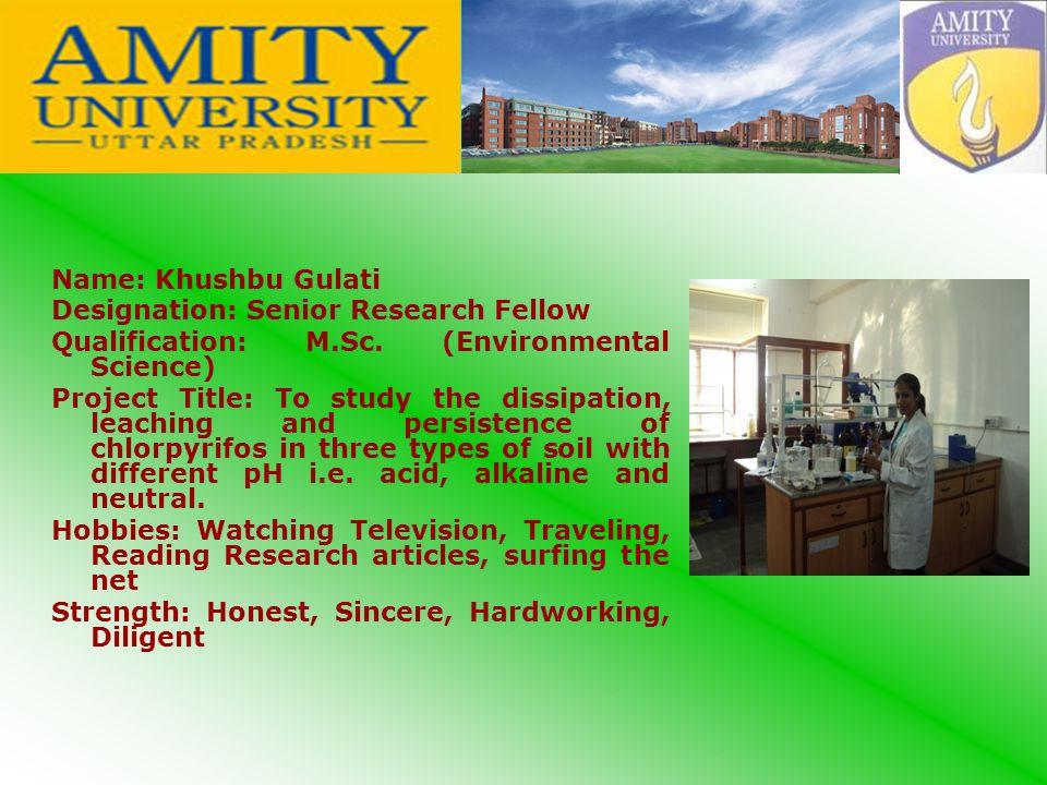 Name: Khushbu Gulati Designation: Senior Research Fellow Qualification: M.Sc.