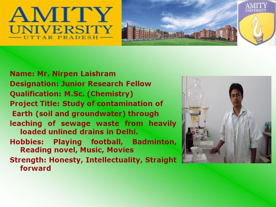 Name: Mr. Nirpen Laishram Designation: Junior Research Fellow Qualification: M.Sc.
