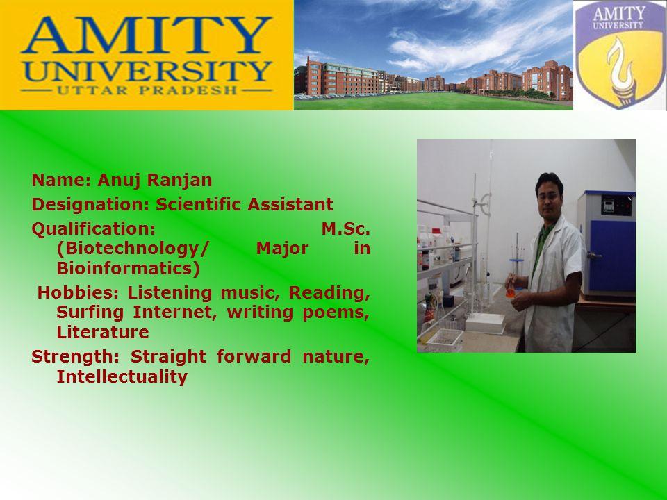 Name: Anuj Ranjan Designation: Scientific Assistant Qualification: M.Sc.