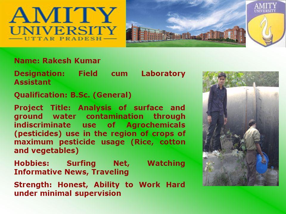 Name: Rakesh Kumar Designation: Field cum Laboratory Assistant Qualification: B.Sc.