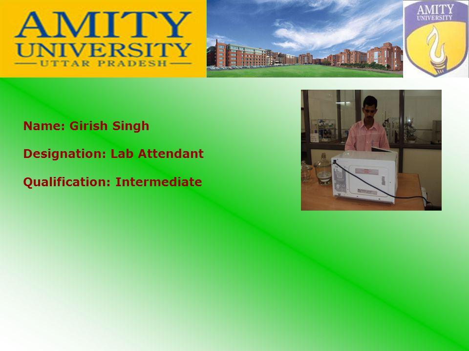 Name: Girish Singh Designation: Lab Attendant Qualification: Intermediate