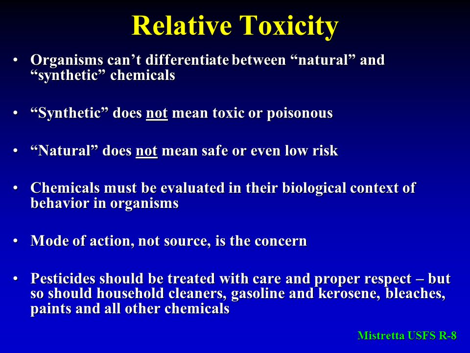 "Relative Toxicity Organisms can't differentiate between ""natural"" and ""synthetic"" chemicalsOrganisms can't differentiate between ""natural"" and ""synthe"