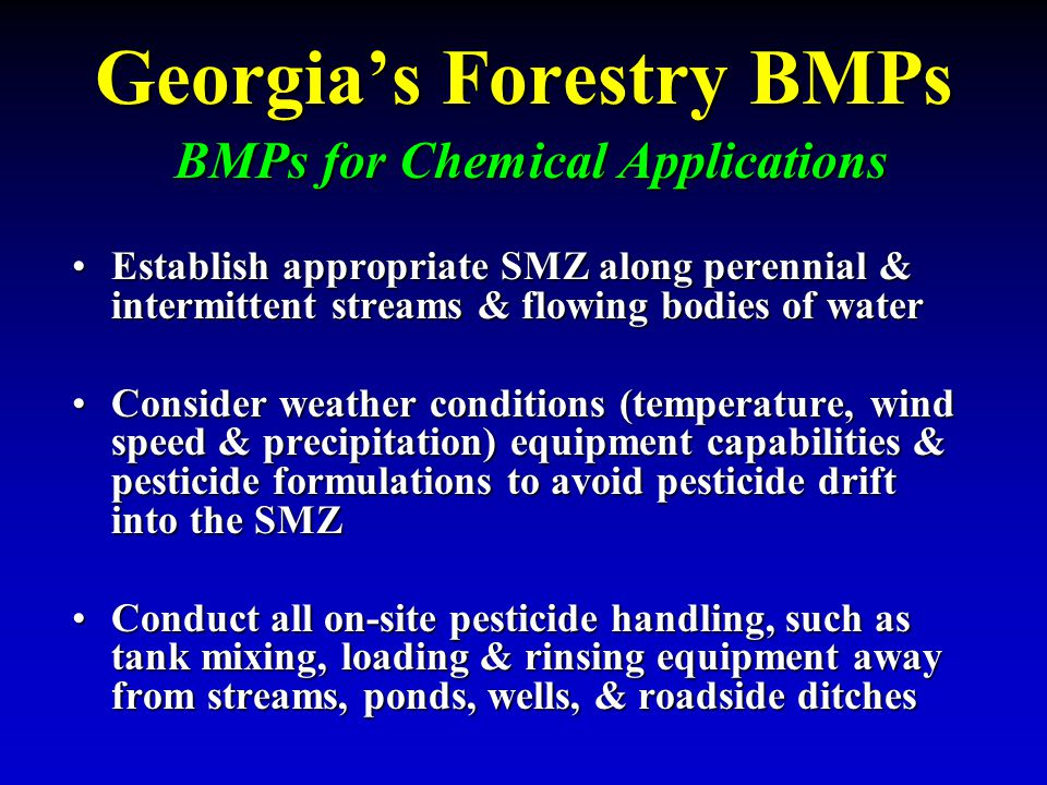 Georgia's Forestry BMPs BMPs for Chemical Applications Establish appropriate SMZ along perennial & intermittent streams & flowing bodies of waterEstab