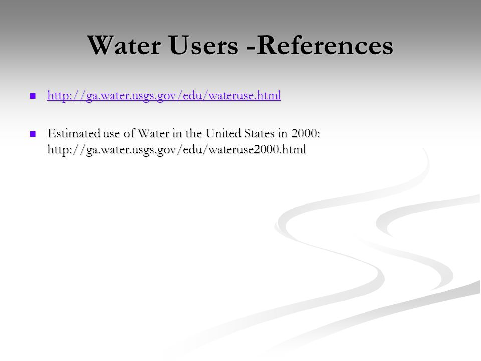 Water Users -References http://ga.water.usgs.gov/edu/wateruse.html http://ga.water.usgs.gov/edu/wateruse.html http://ga.water.usgs.gov/edu/wateruse.ht