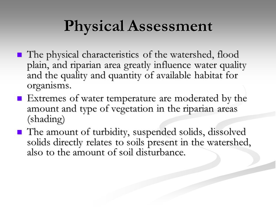 Physical Assessment The physical characteristics of the watershed, flood plain, and riparian area greatly influence water quality and the quality and