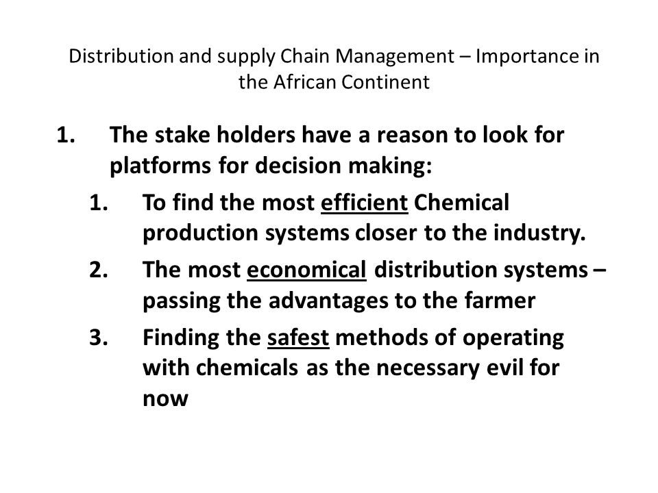 Distribution and supply Chain Management – Importance in the African Continent 1.The stake holders have a reason to look for platforms for decision making: 1.To find the most efficient Chemical production systems closer to the industry.