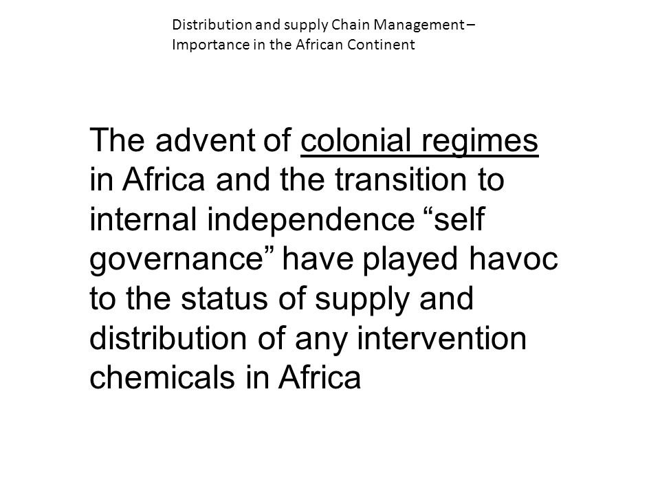 The advent of colonial regimes in Africa and the transition to internal independence self governance have played havoc to the status of supply and distribution of any intervention chemicals in Africa