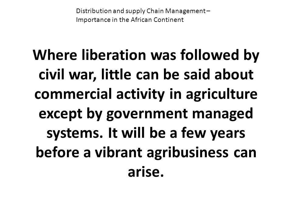 Where liberation was followed by civil war, little can be said about commercial activity in agriculture except by government managed systems.
