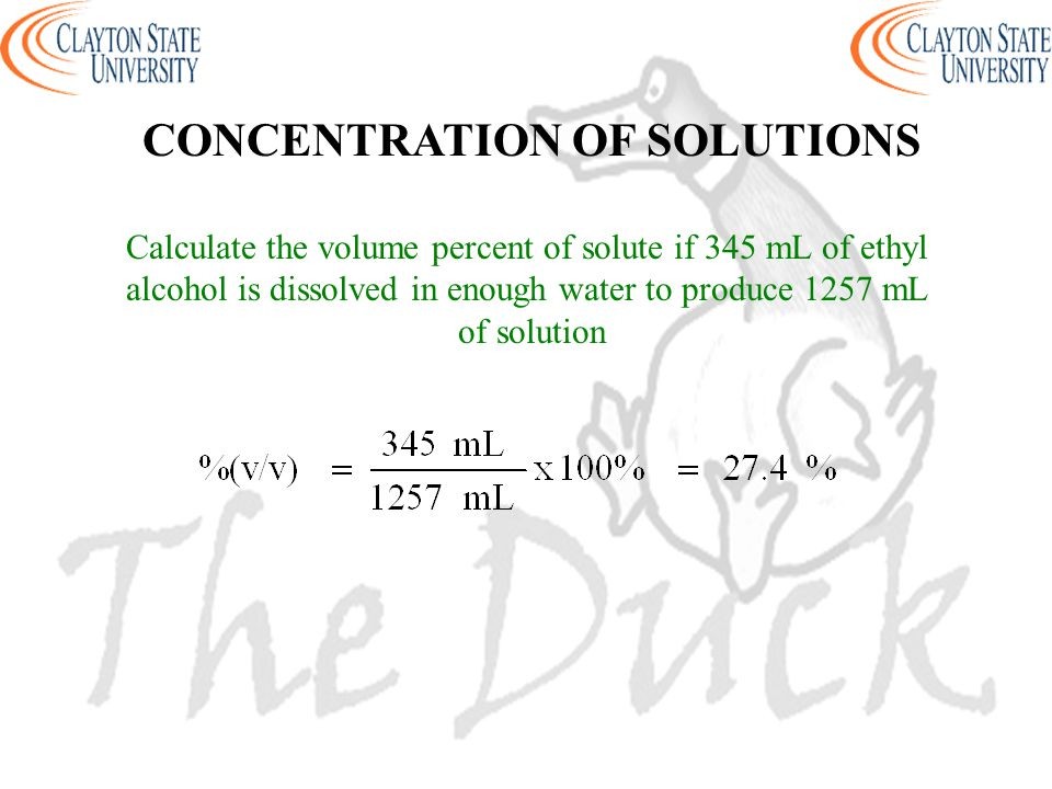 Calculate the volume percent of solute if 345 mL of ethyl alcohol is dissolved in enough water to produce 1257 mL of solution CONCENTRATION OF SOLUTIO