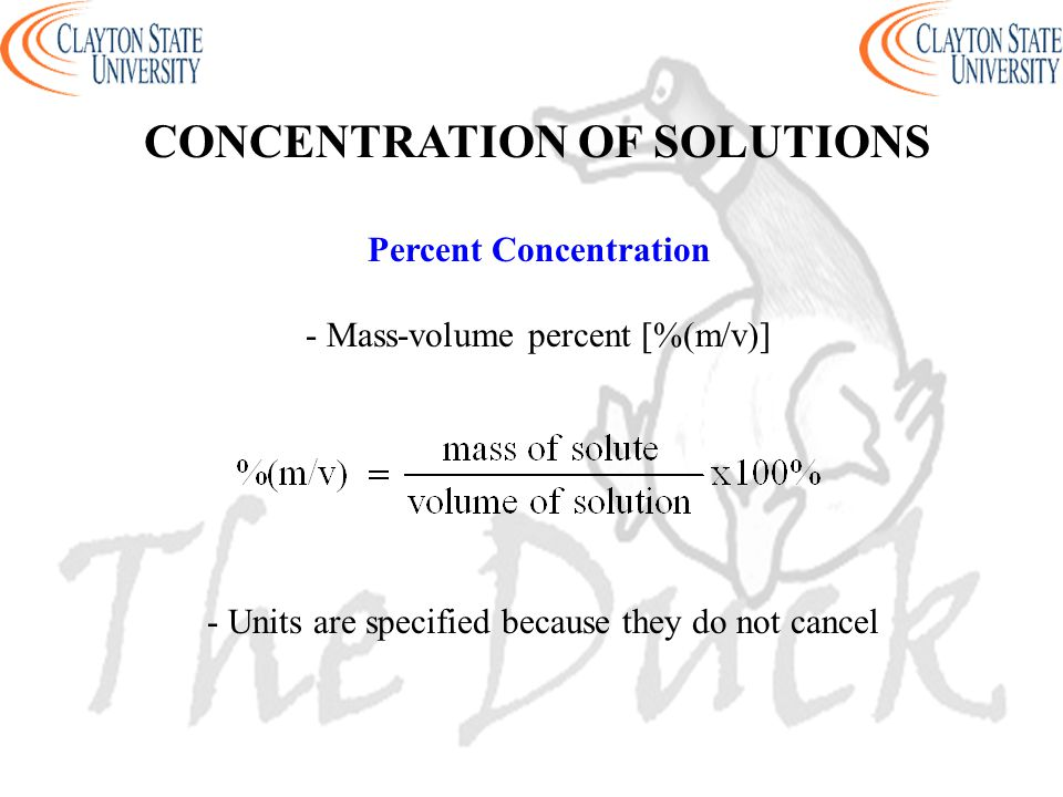 - Units are specified because they do not cancel Percent Concentration - Mass-volume percent [%(m/v)] CONCENTRATION OF SOLUTIONS