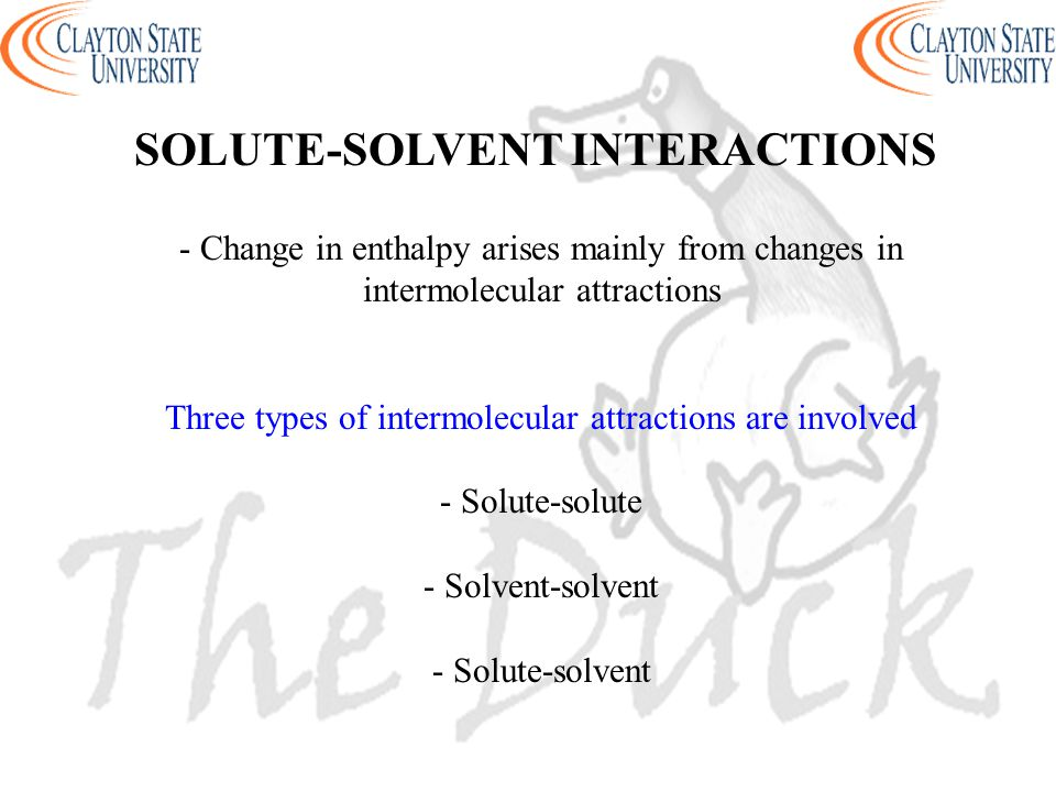 - Change in enthalpy arises mainly from changes in intermolecular attractions Three types of intermolecular attractions are involved - Solute-solute -