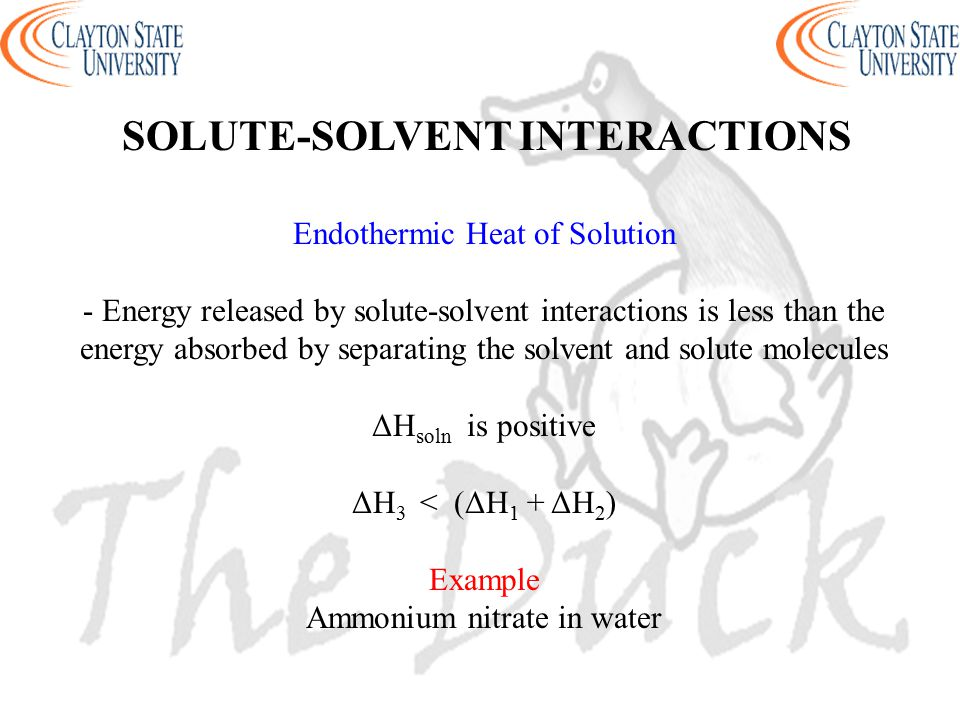 Endothermic Heat of Solution - Energy released by solute-solvent interactions is less than the energy absorbed by separating the solvent and solute mo