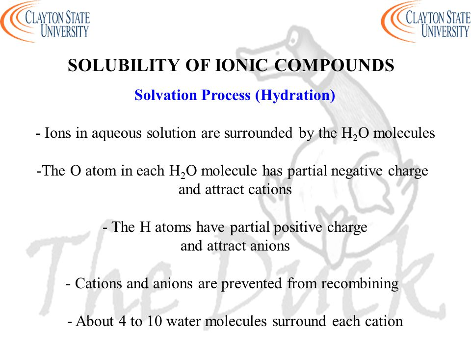 Solvation Process (Hydration) - Ions in aqueous solution are surrounded by the H 2 O molecules -The O atom in each H 2 O molecule has partial negative
