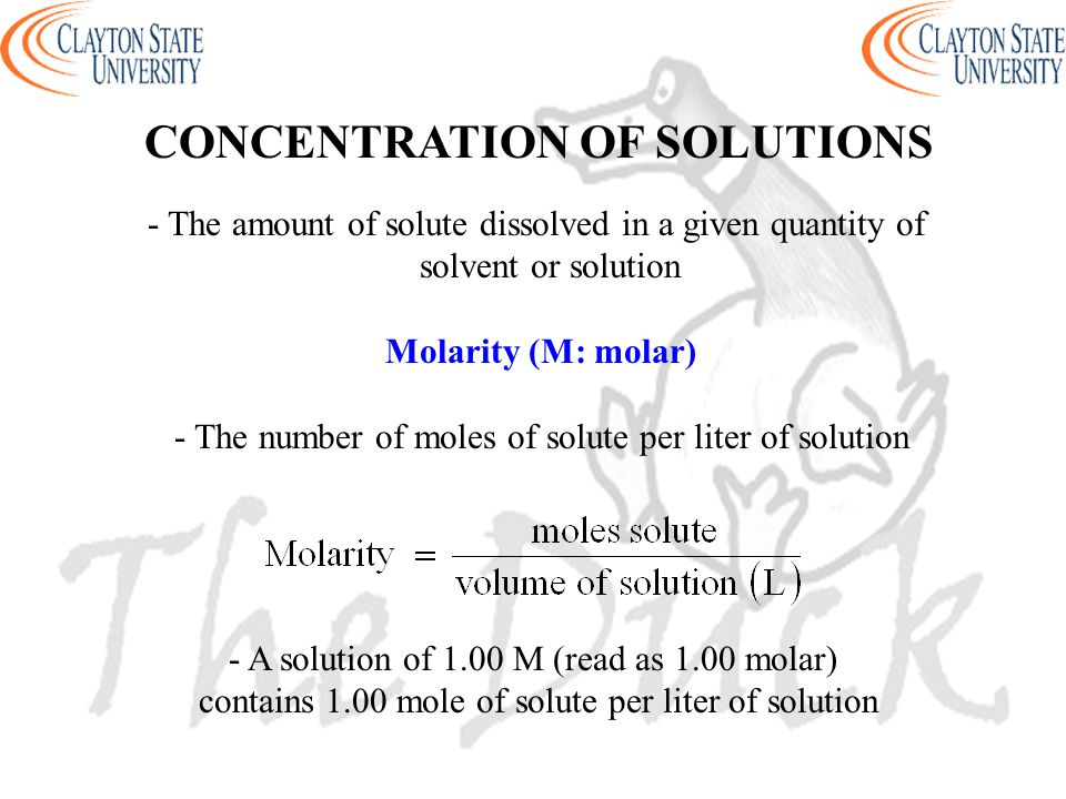 - The amount of solute dissolved in a given quantity of solvent or solution Molarity (M: molar) - The number of moles of solute per liter of solution