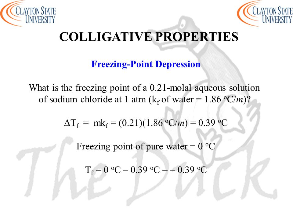 Freezing-Point Depression What is the freezing point of a 0.21-molal aqueous solution of sodium chloride at 1 atm (k f of water = 1.86 o C/m)? ΔT f =