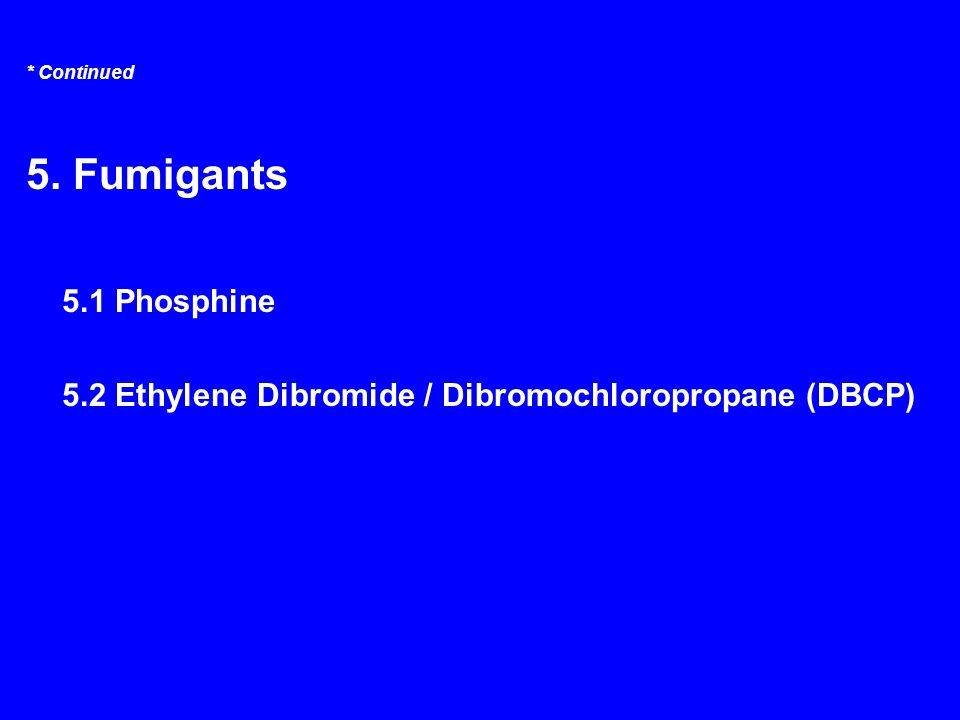 5. Fumigants 5.1 Phosphine 5.2 Ethylene Dibromide / Dibromochloropropane (DBCP)