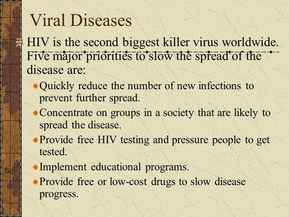 Viral Diseases HIV is the second biggest killer virus worldwide.