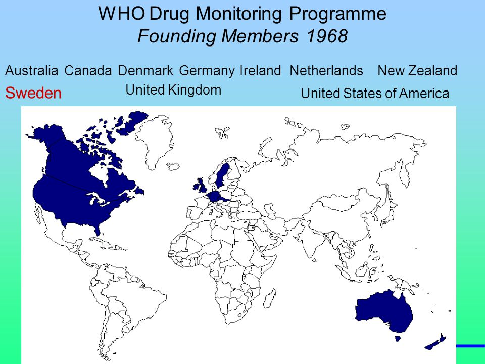 2 WHO Drug Monitoring Programme Founding Members 1968 AustraliaNew Zealand CanadaDenmarkGermanyIrelandNetherlands United States of America United Kingdom Sweden