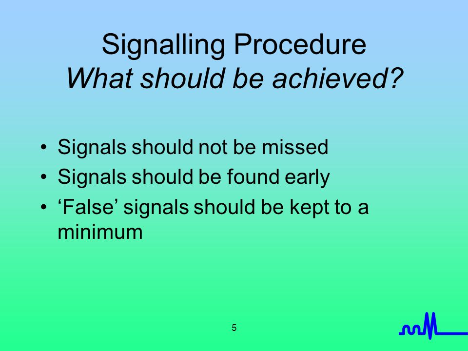 5 Signalling Procedure What should be achieved.