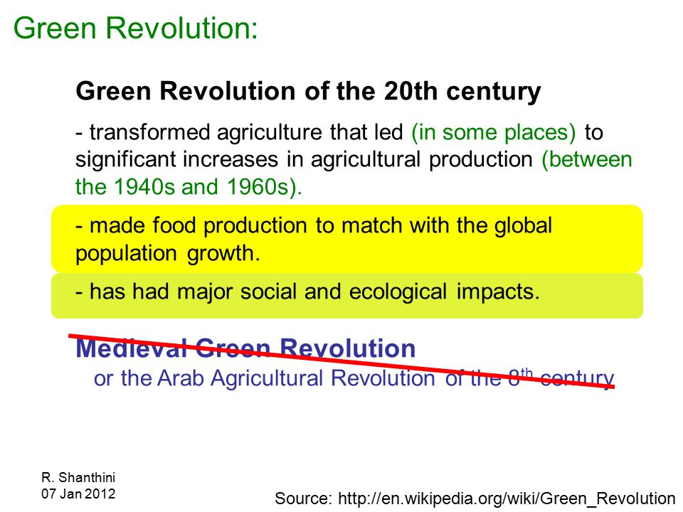 R. Shanthini 07 Jan 2012 Green Revolution of the 20th century - transformed agriculture that led (in some places) to significant increases in agricult