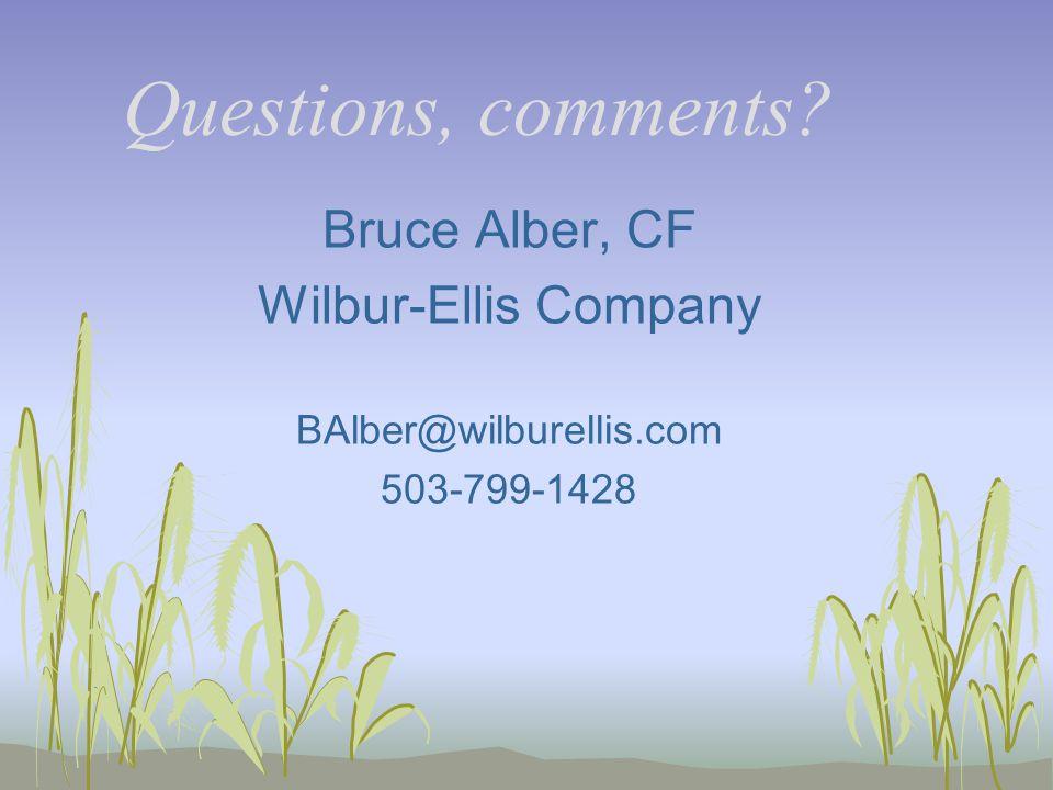 Questions, comments? Bruce Alber, CF Wilbur-Ellis Company BAlber@wilburellis.com 503-799-1428