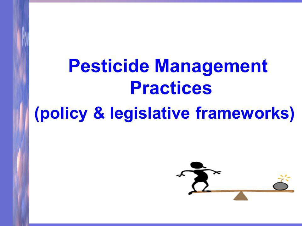 Pesticide Management Practices (policy & legislative frameworks)