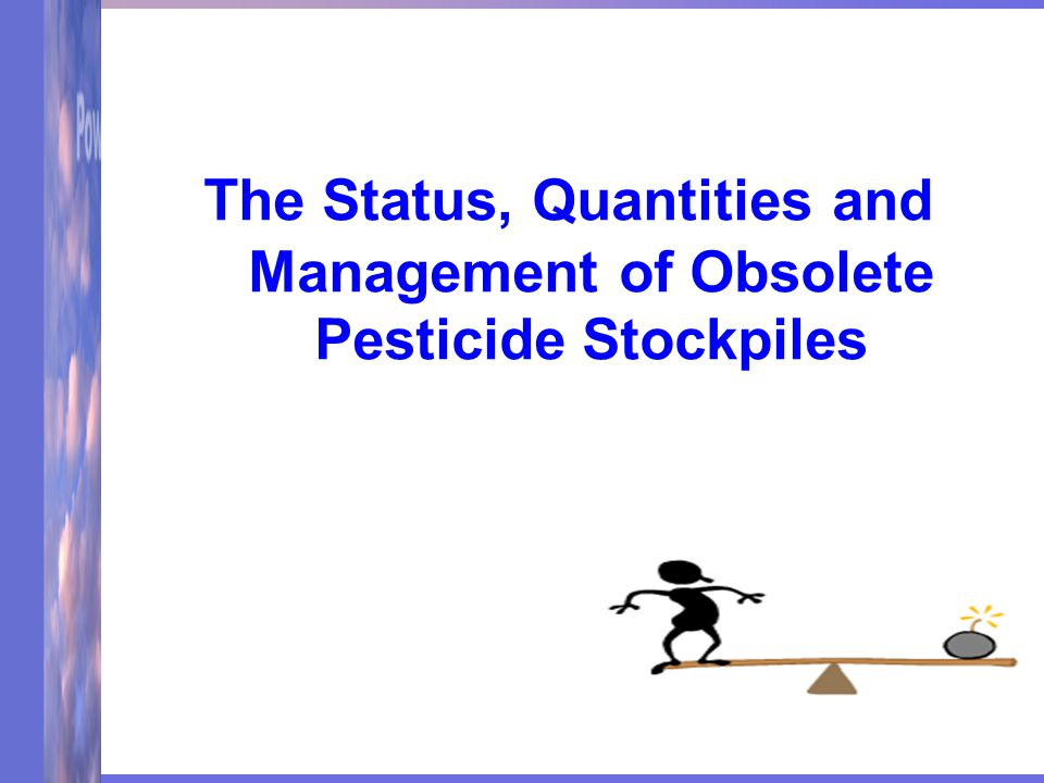 The Status, Quantities and Management of Obsolete Pesticide Stockpiles