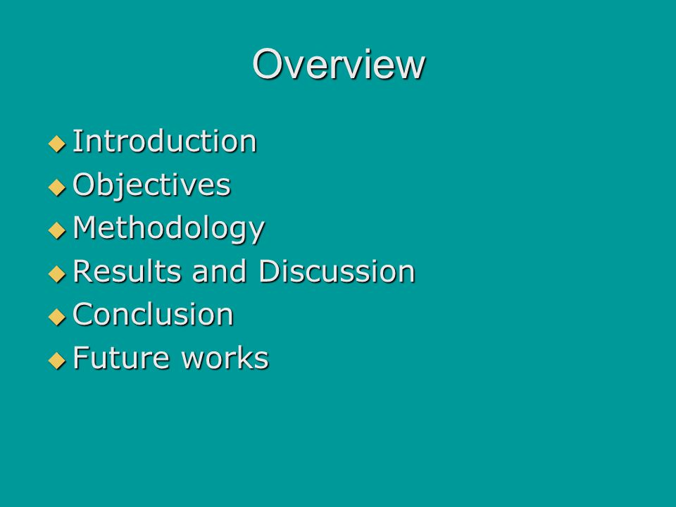 Overview  Introduction  Objectives  Methodology  Results and Discussion  Conclusion  Future works